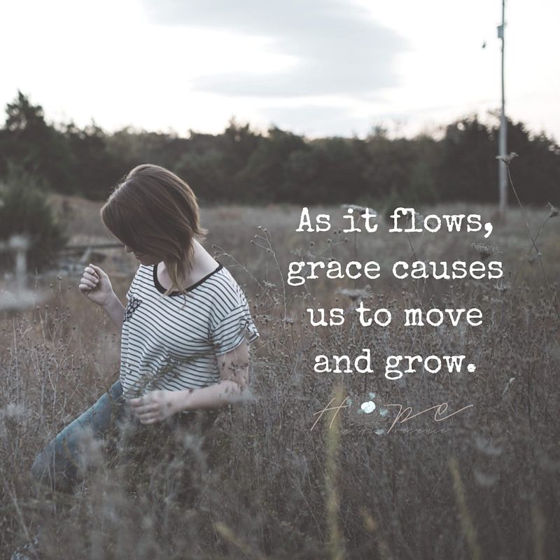 As it flows, grace causes us to move and grow.