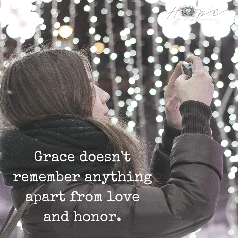 Grace doesn't remember anything apart from love and honor.