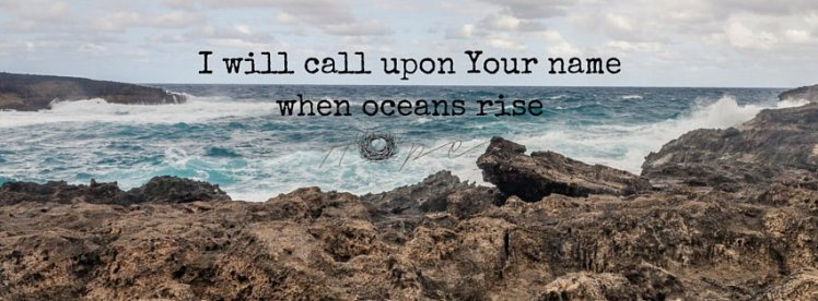 I will call upon Your namewhen oceans rise