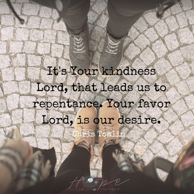 It's Your kindness Lord, that leads us to repentance. Your favor Lord, is our desire.
