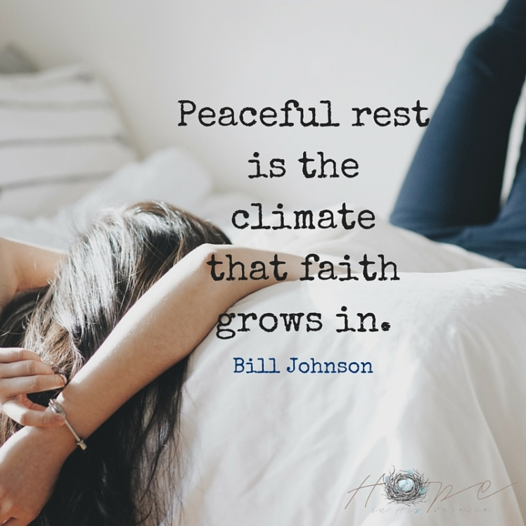 Peaceful rest is the climate that faith grows in.
