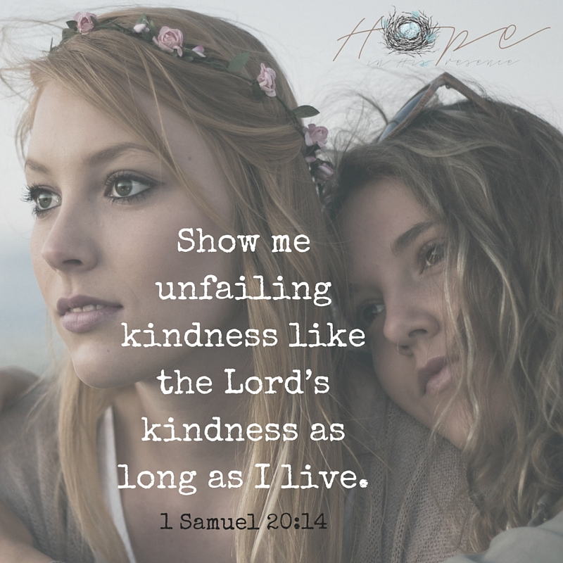 Show me unfailing kindness like the Lord's kindness as long as I live.