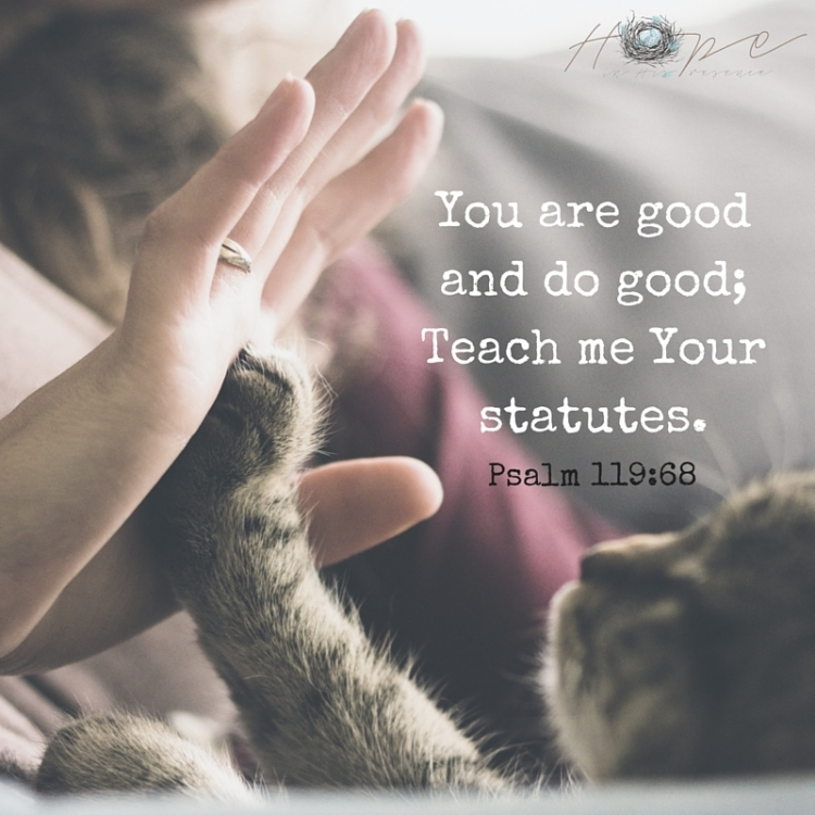 You are good and do good; Teach me Your statutes.
