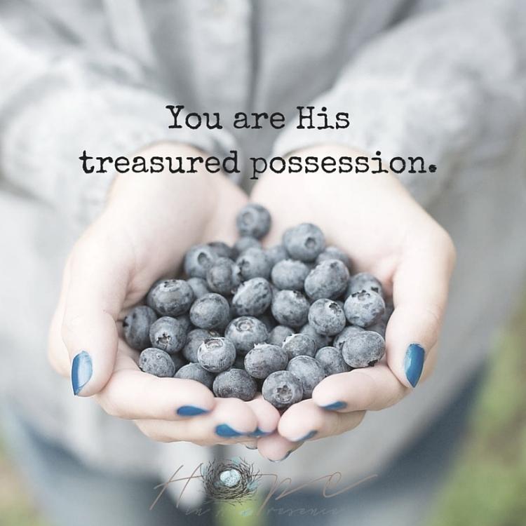 You are His treasured possession.