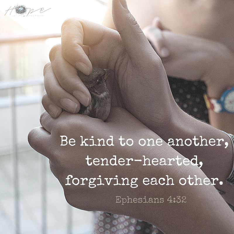 Be kind to one another, tender-hearted, forgiving each other, just as God in Christ also has forgiven you.