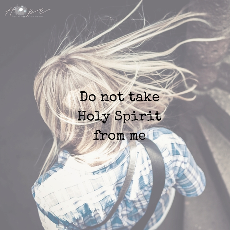 Do not take Holy Spirit from me