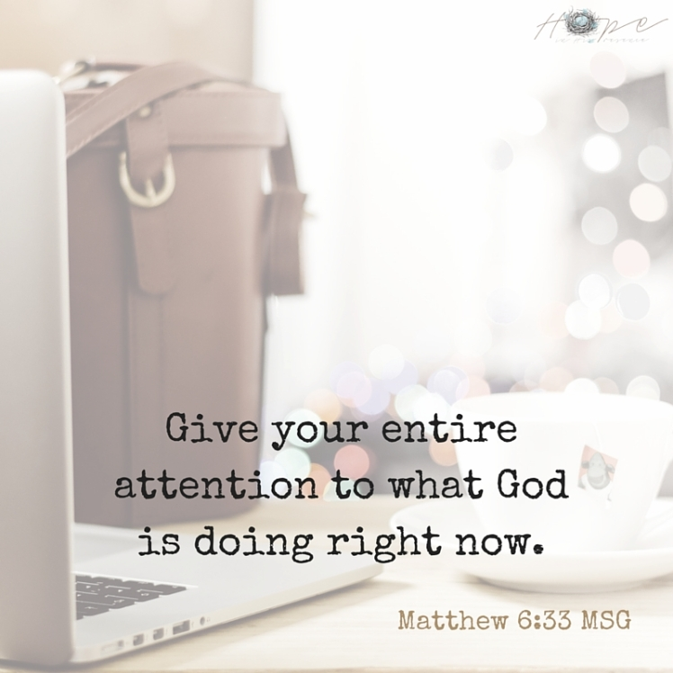 Give your entire attention to what God is doing right now.