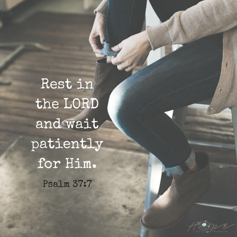 Rest in the LORD and wait patiently for Him. (1)