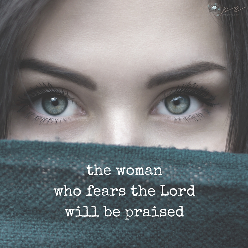 the womanwho fears the Lordwill be praised