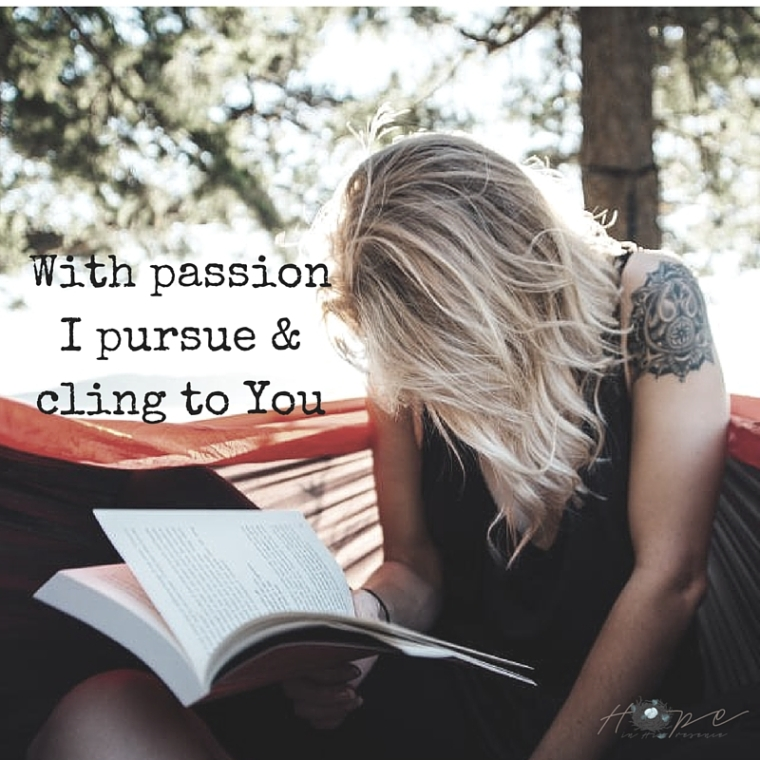 With passionI pursue & cling to You