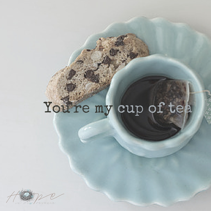 You're my cup of tea (1)