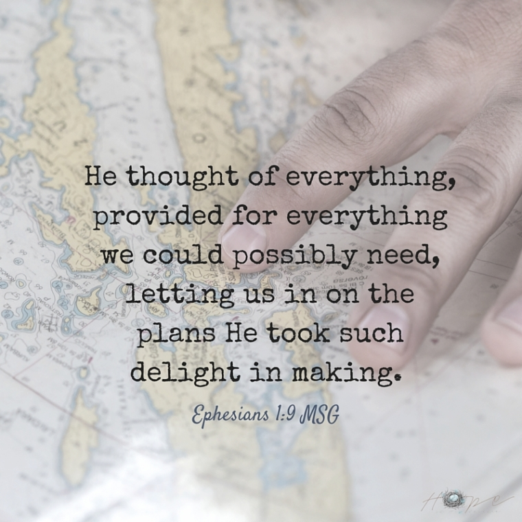 He thought of everything, provided for everything we could possibly need, letting us in on the plans he took such delight in mak