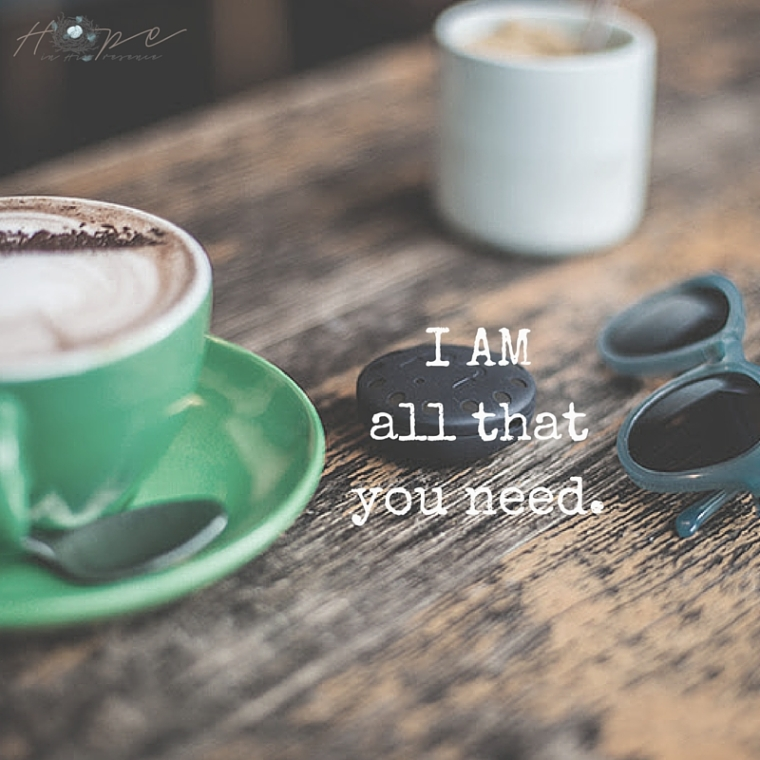 I AM all that you need.