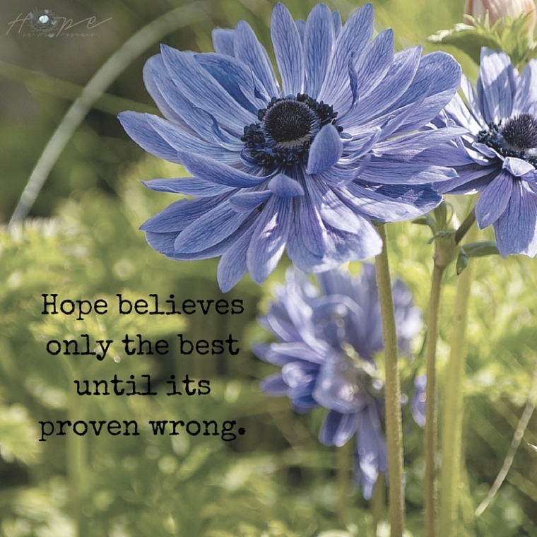 Hope believes only the best until its proven wrong.