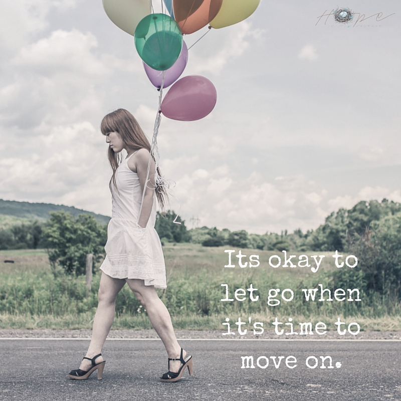 Its okay to let go when it's time to move on.
