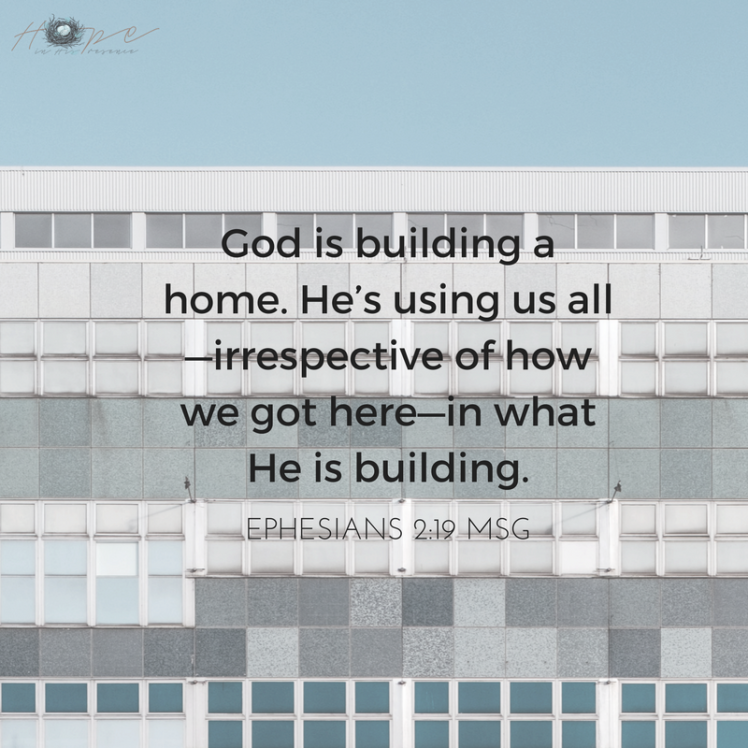 God is building a home. He's using us all—irrespective of how we got here—in what He is building.