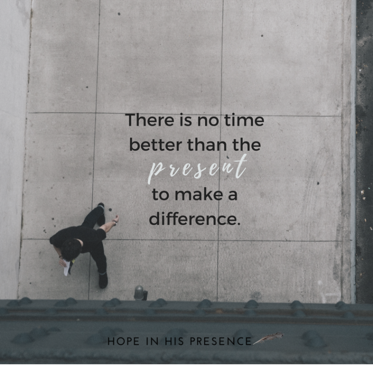 there-is-no-timebetter-than-thepresent-to-make-adifference