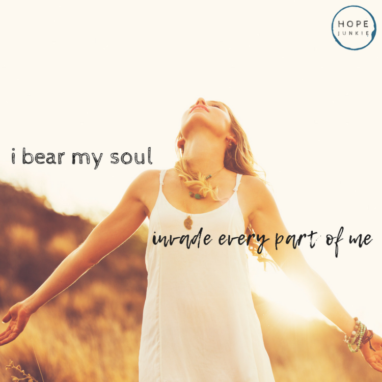 i bear my soul invade every part of me