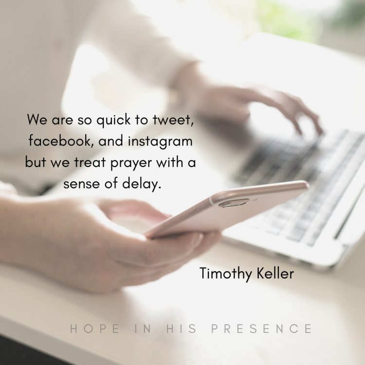We are so quick to tweet, facebook, and instagram but we treat prayer with a sense of delay.